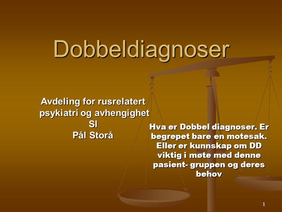 1 Dobbeldiagnoser Hva er Dobbel diagnoser.Er begrepet bare en motesak.