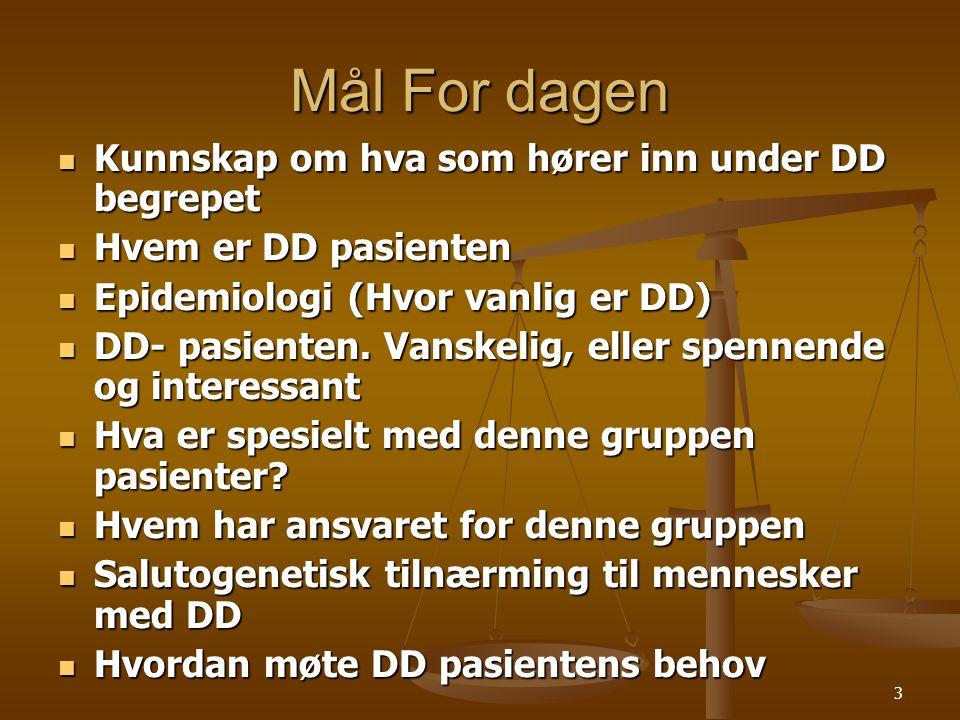 3 Mål For dagen  Kunnskap om hva som hører inn under DD begrepet  Hvem er DD pasienten  Epidemiologi (Hvor vanlig er DD)  DD- pasienten.