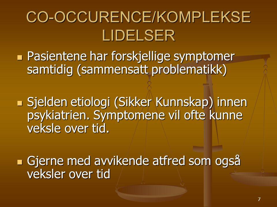 7 CO-OCCURENCE/KOMPLEKSE LIDELSER  Pasientene har forskjellige symptomer samtidig (sammensatt problematikk)  Sjelden etiologi (Sikker Kunnskap) innen psykiatrien.