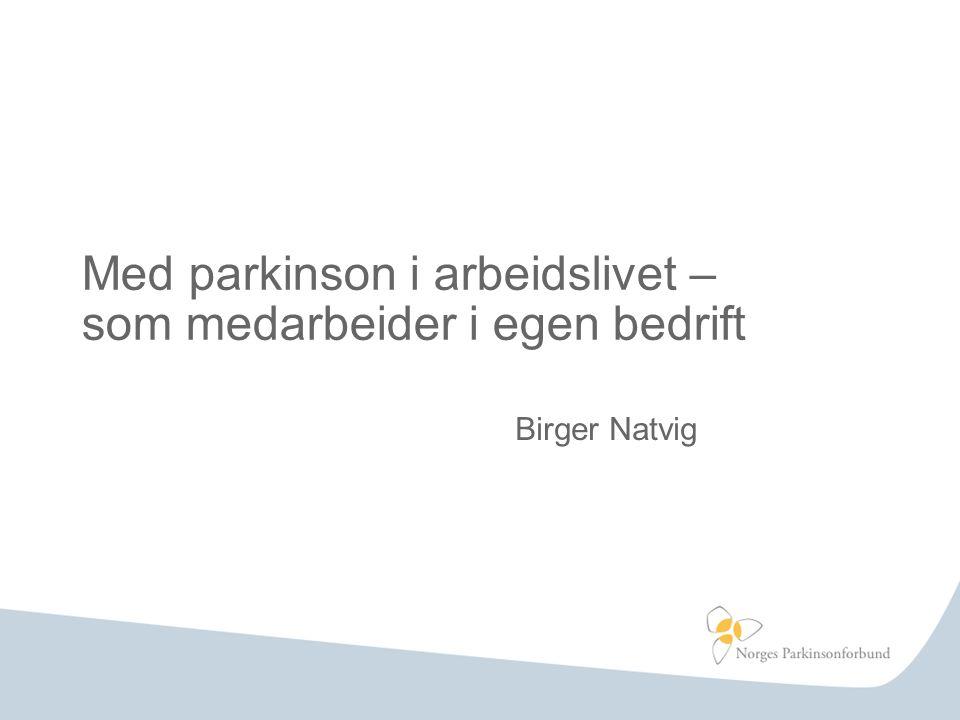Med parkinson i arbeidslivet – som medarbeider i egen bedrift Birger Natvig
