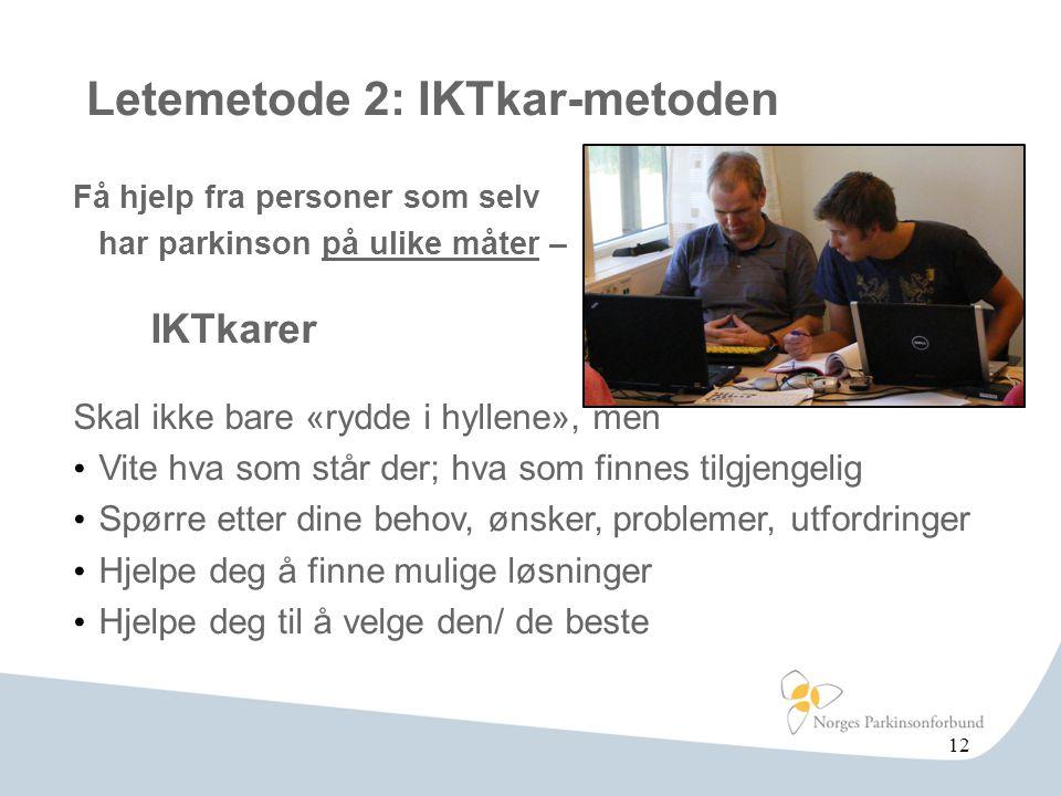 Letemetode 2: IKTkar-metoden Få hjelp fra personer som selv har parkinson på ulike måter – IKTkarer Skal ikke bare «rydde i hyllene», men • Vite hva s