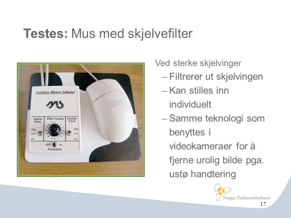 Testes: Mus med skjelvefilter Ved sterke skjelvinger – Filtrerer ut skjelvingen – Kan stilles inn individuelt – Samme teknologi som benyttes i videoka