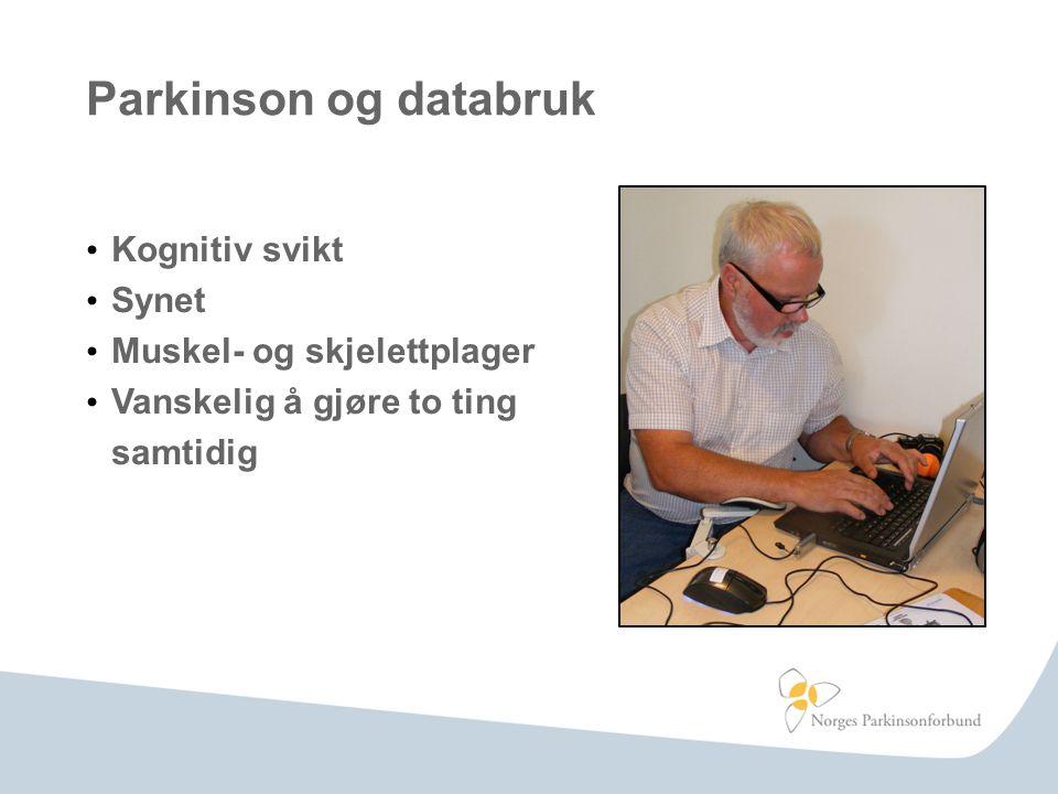 • Kognitiv svikt • Synet • Muskel- og skjelettplager • Vanskelig å gjøre to ting samtidig Parkinson og databruk