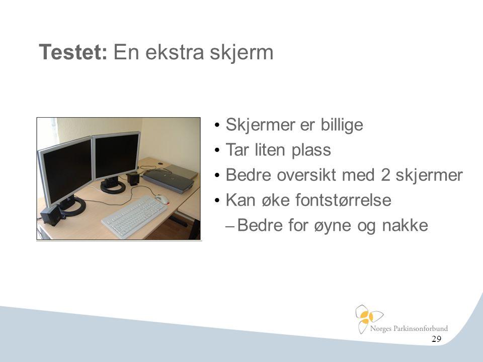 Testet: En ekstra skjerm • Skjermer er billige • Tar liten plass • Bedre oversikt med 2 skjermer • Kan øke fontstørrelse – Bedre for øyne og nakke 29