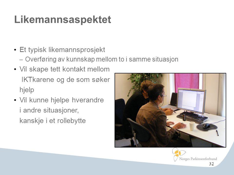 Likemannsaspektet • Et typisk likemannsprosjekt – Overføring av kunnskap mellom to i samme situasjon • Vil skape tett kontakt mellom IKTkarene og de s