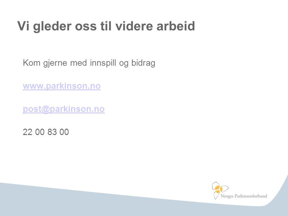 Vi gleder oss til videre arbeid Kom gjerne med innspill og bidrag www.parkinson.no post@parkinson.no 22 00 83 00