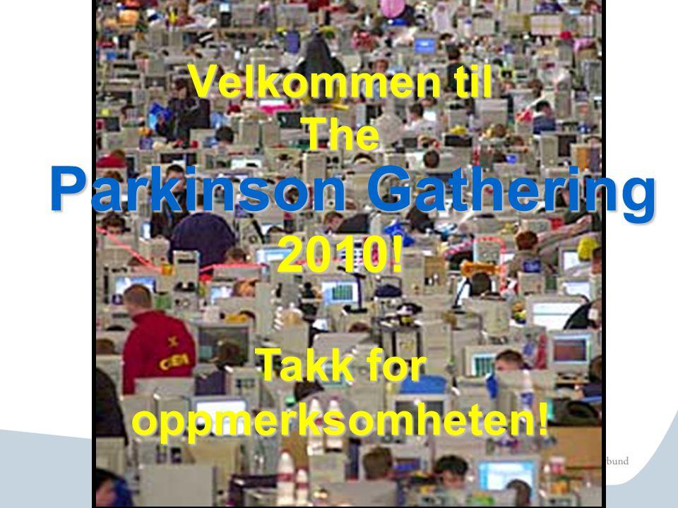 Velkommen til The Parkinson Gathering 2010! Takk for oppmerksomheten!