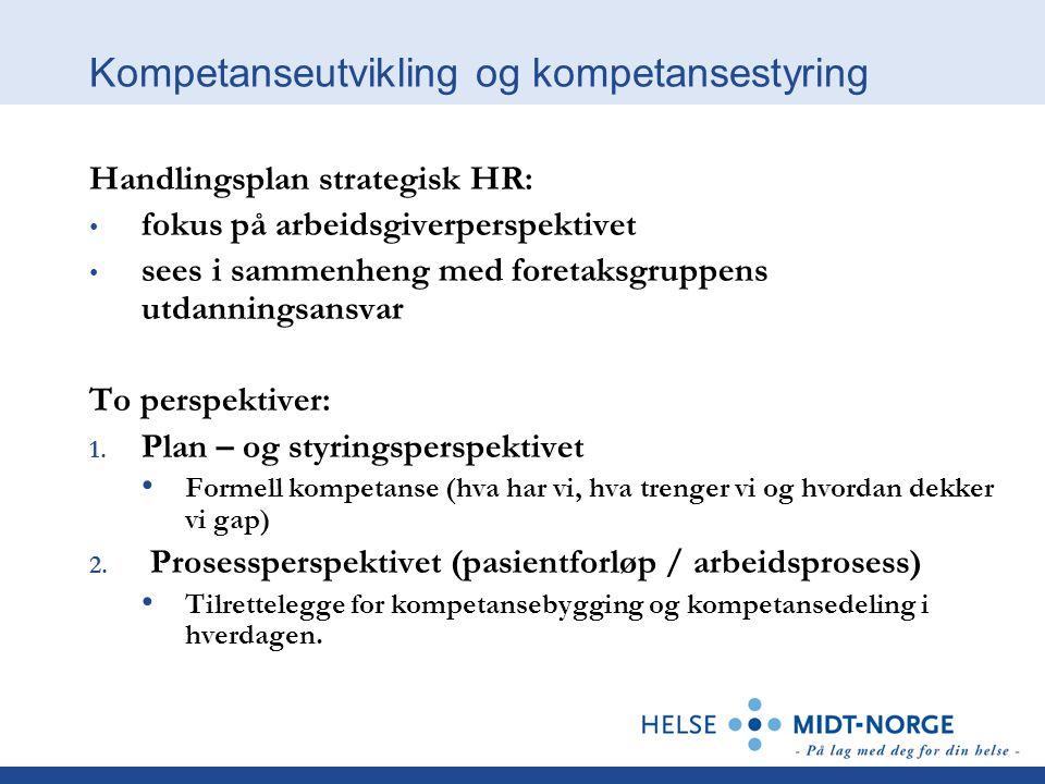 Kompetanseutvikling og kompetansestyring Handlingsplan strategisk HR: • fokus på arbeidsgiverperspektivet • sees i sammenheng med foretaksgruppens utd