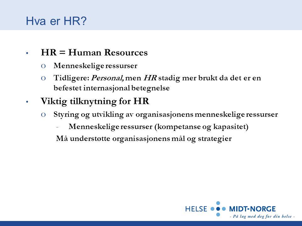 Hva er HR? • HR = Human Resources o Menneskelige ressurser o Tidligere: Personal, men HR stadig mer brukt da det er en befestet internasjonal betegnel