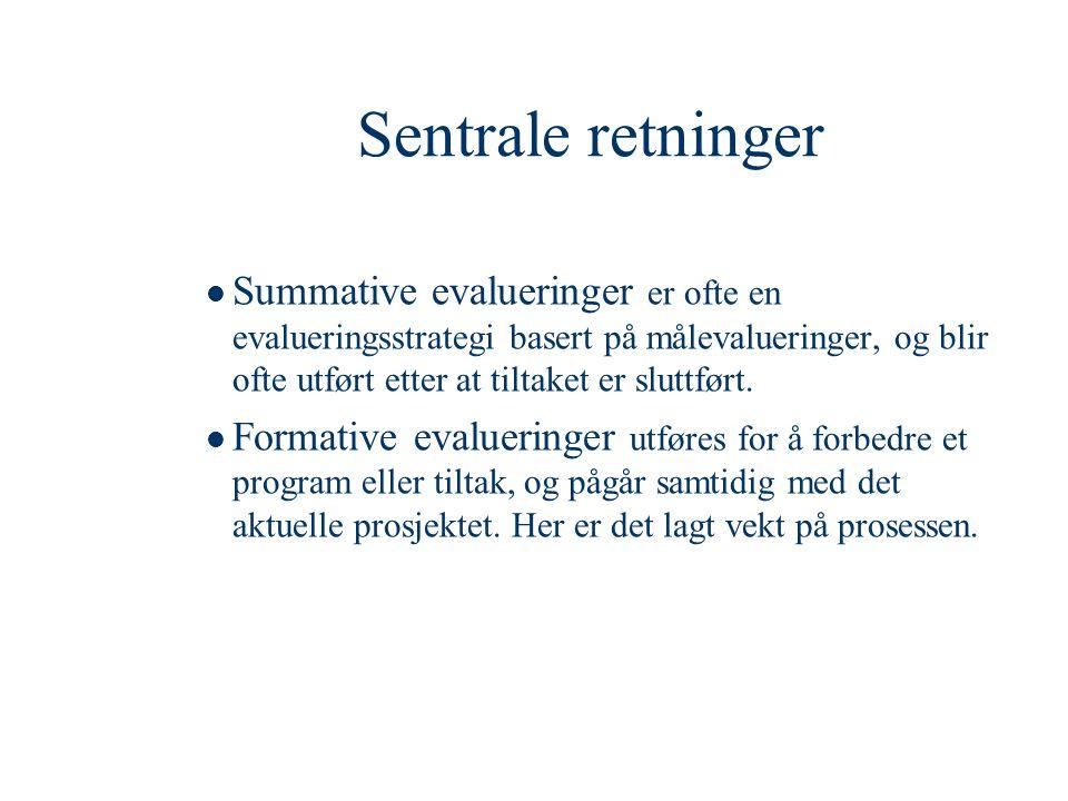 Sentrale retninger  Summative evalueringer er ofte en evalueringsstrategi basert på målevalueringer, og blir ofte utført etter at tiltaket er sluttfø
