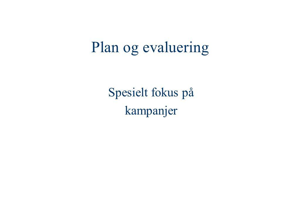 Plan og evaluering Spesielt fokus på kampanjer