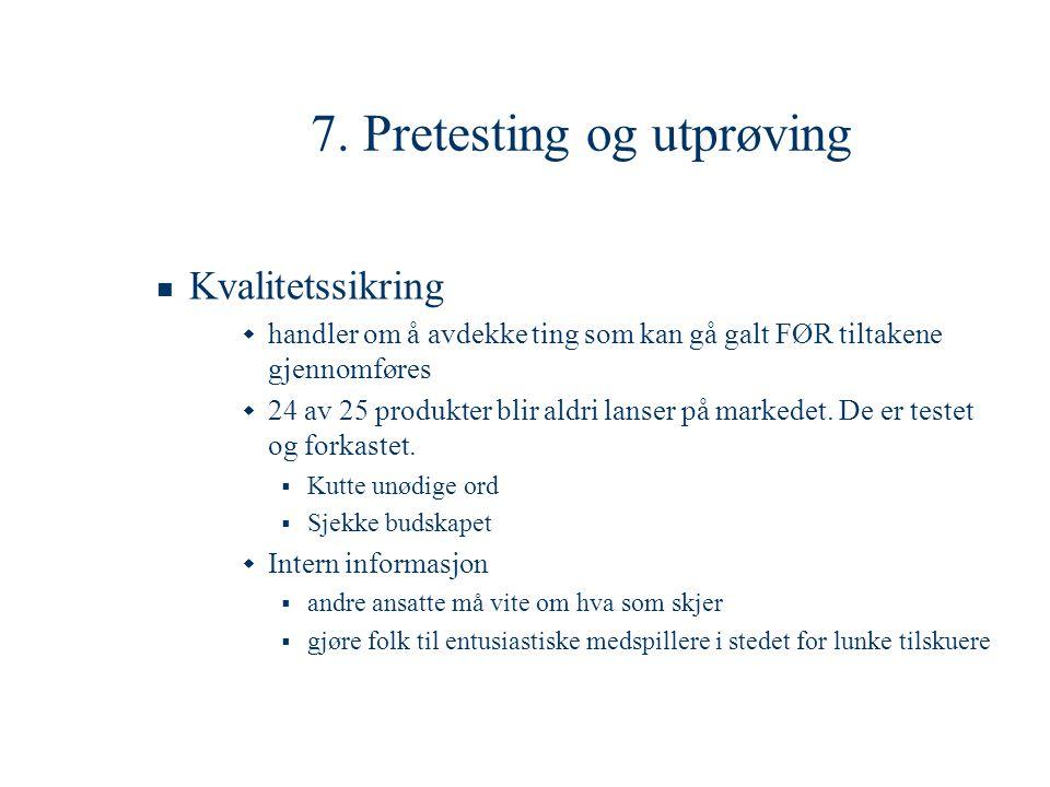 7. Pretesting og utprøving  Kvalitetssikring  handler om å avdekke ting som kan gå galt FØR tiltakene gjennomføres  24 av 25 produkter blir aldri l