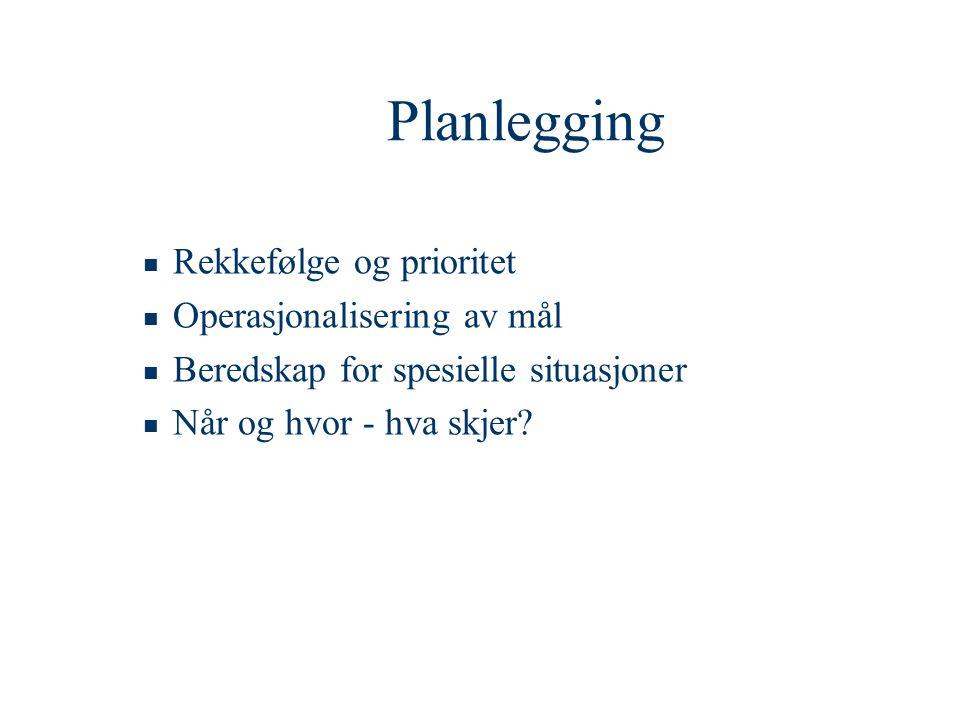Planlegging  Rekkefølge og prioritet  Operasjonalisering av mål  Beredskap for spesielle situasjoner  Når og hvor - hva skjer?