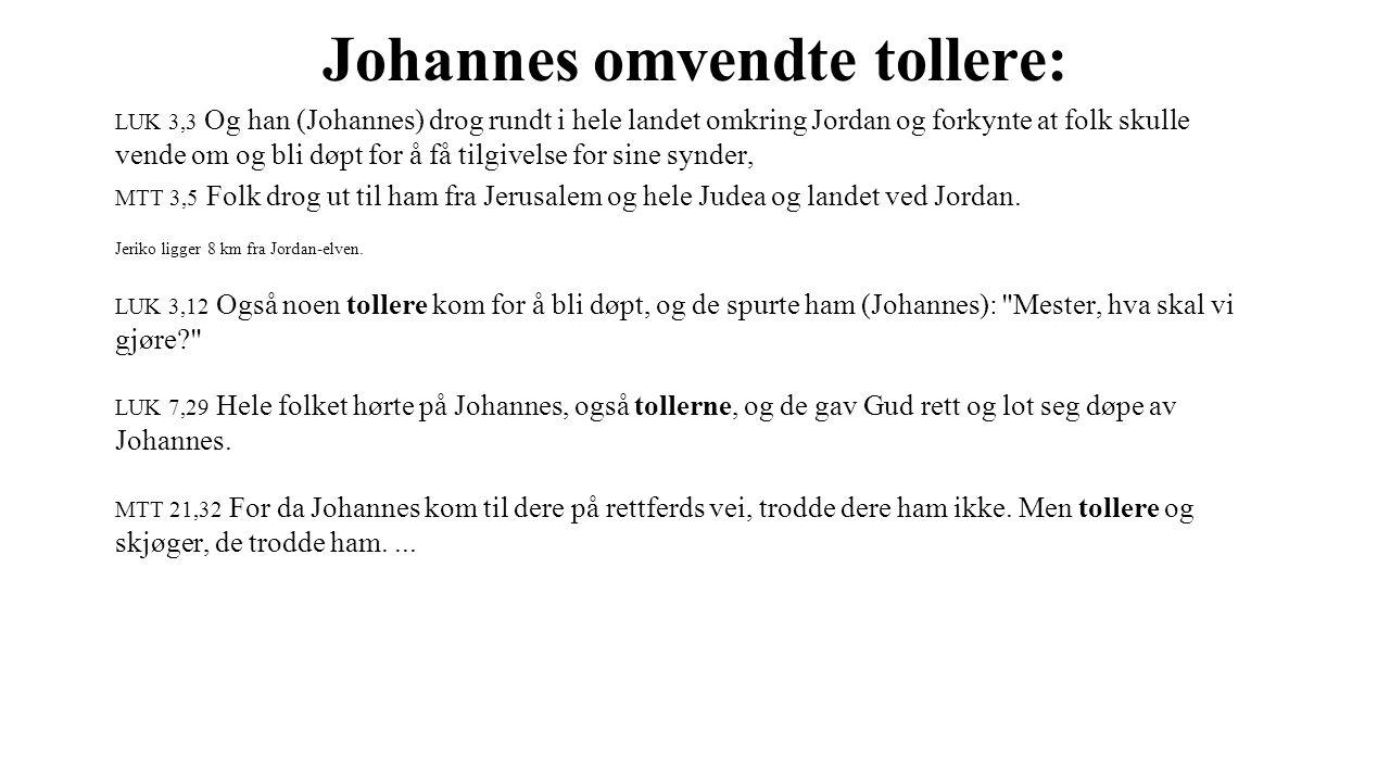 Johannes omvendte tollere: LUK 3,3 Og han (Johannes) drog rundt i hele landet omkring Jordan og forkynte at folk skulle vende om og bli døpt for å få