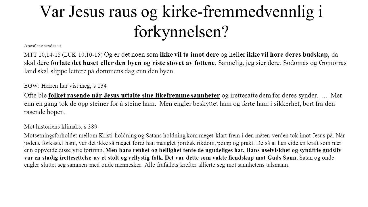 Var Jesus raus og kirke-fremmedvennlig i forkynnelsen? Apostlene sendes ut MTT 10,14-15 (LUK 10,10-15) Og er det noen som ikke vil ta imot dere og hel
