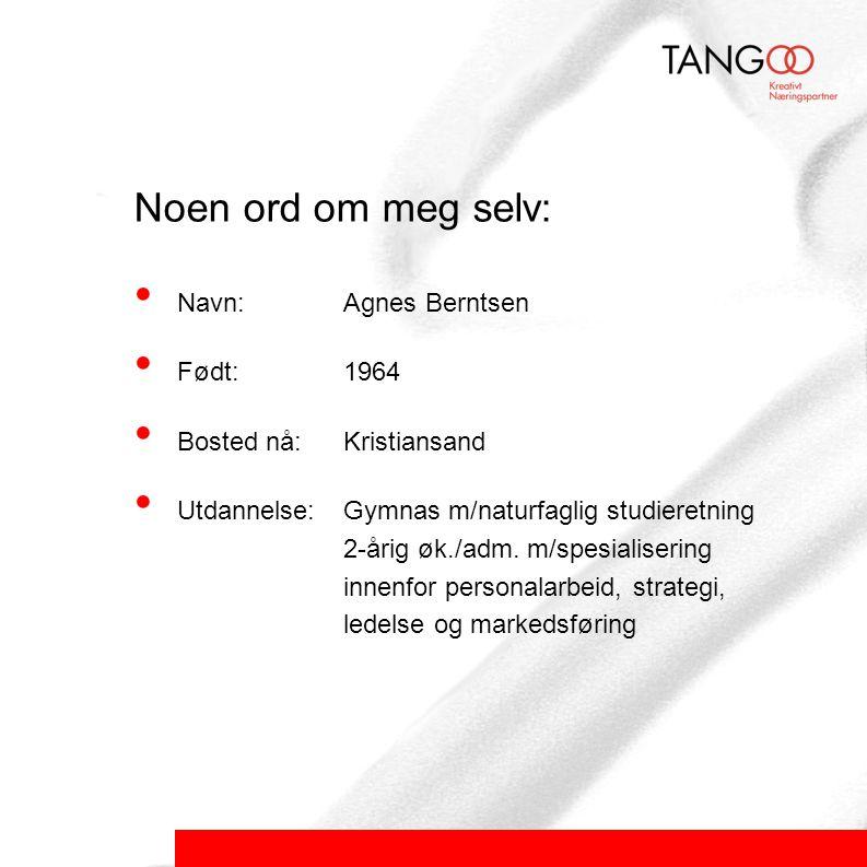 Noen ord om meg selv: • Navn: Agnes Berntsen • Født: 1964 • Bosted nå: Kristiansand • Utdannelse: Gymnas m/naturfaglig studieretning 2-årig øk./adm.