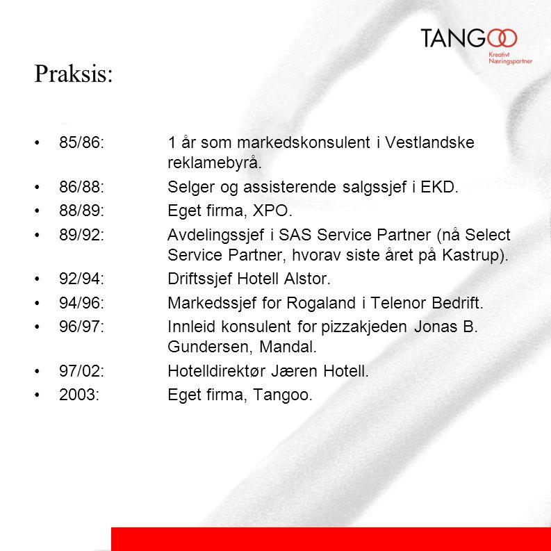Praksis: •85/86:1 år som markedskonsulent i Vestlandske reklamebyrå.