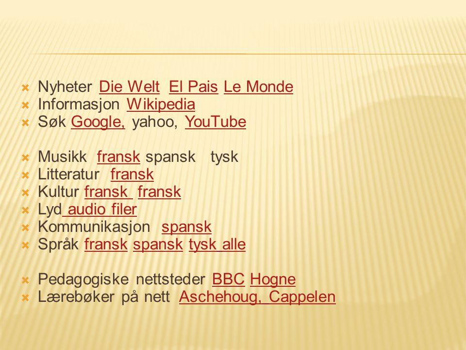  Nyheter Die Welt El Pais Le MondeDie WeltEl PaisLe Monde  Informasjon WikipediaWikipedia  Søk Google, yahoo, YouTubeGoogle,YouTube  Musikk fransk