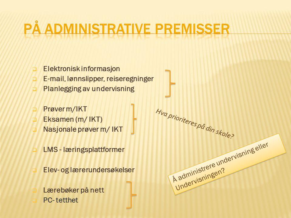  Elektronisk informasjon  E-mail, lønnslipper, reiseregninger  Planlegging av undervisning  Prøver m/IKT  Eksamen (m/ IKT)  Nasjonale prøver m/