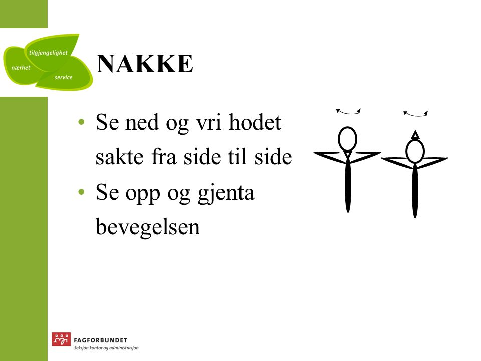 NAKKE/SKULDRE •Grip rundt håndledd og tekk armen ned bak ryggen •Legg hodet til motsatt side