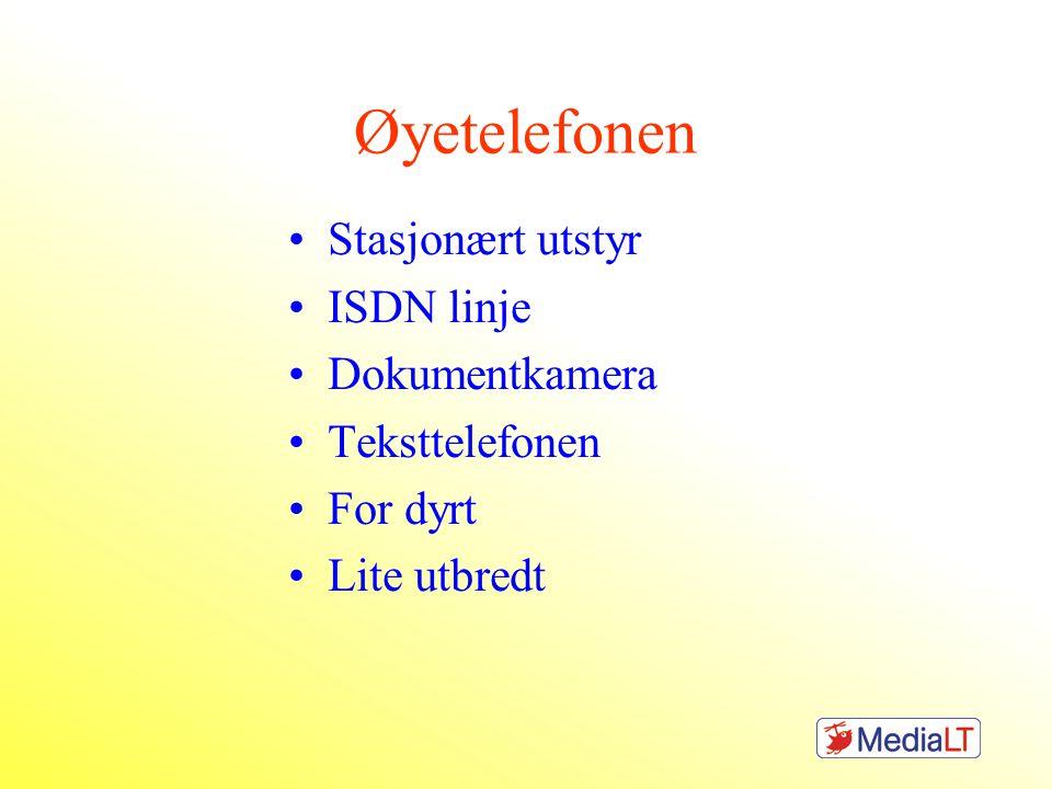 Øyetelefonen •Stasjonært utstyr •ISDN linje •Dokumentkamera •Teksttelefonen •For dyrt •Lite utbredt