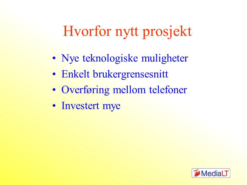 Hvorfor nytt prosjekt •Nye teknologiske muligheter •Enkelt brukergrensesnitt •Overføring mellom telefoner •Investert mye