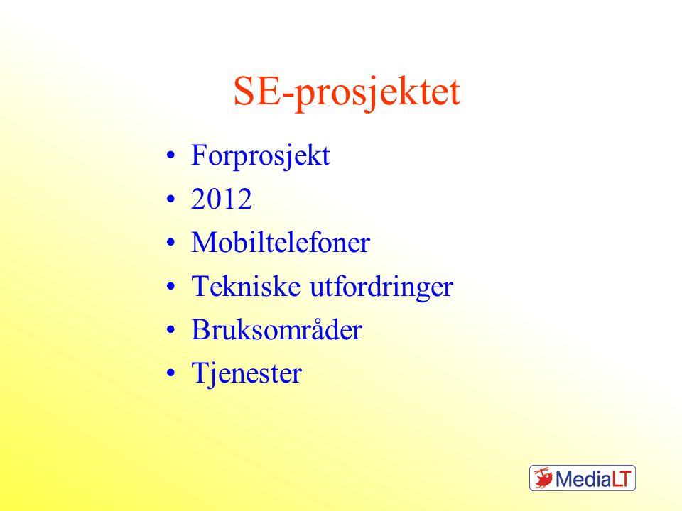 SE-prosjektet •Forprosjekt •2012 •Mobiltelefoner •Tekniske utfordringer •Bruksområder •Tjenester