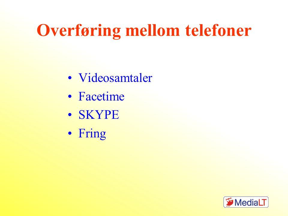 Overføring mellom telefoner •Videosamtaler •Facetime •SKYPE •Fring