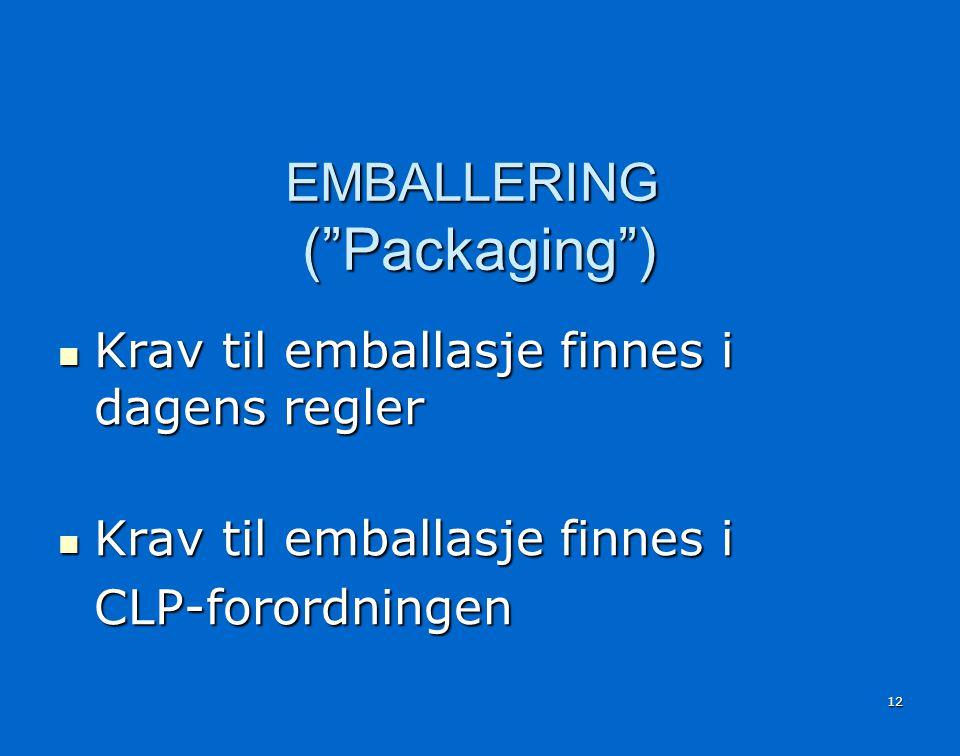 12 EMBALLERING ( Packaging )  Krav til emballasje finnes i dagens regler  Krav til emballasje finnes i CLP-forordningen