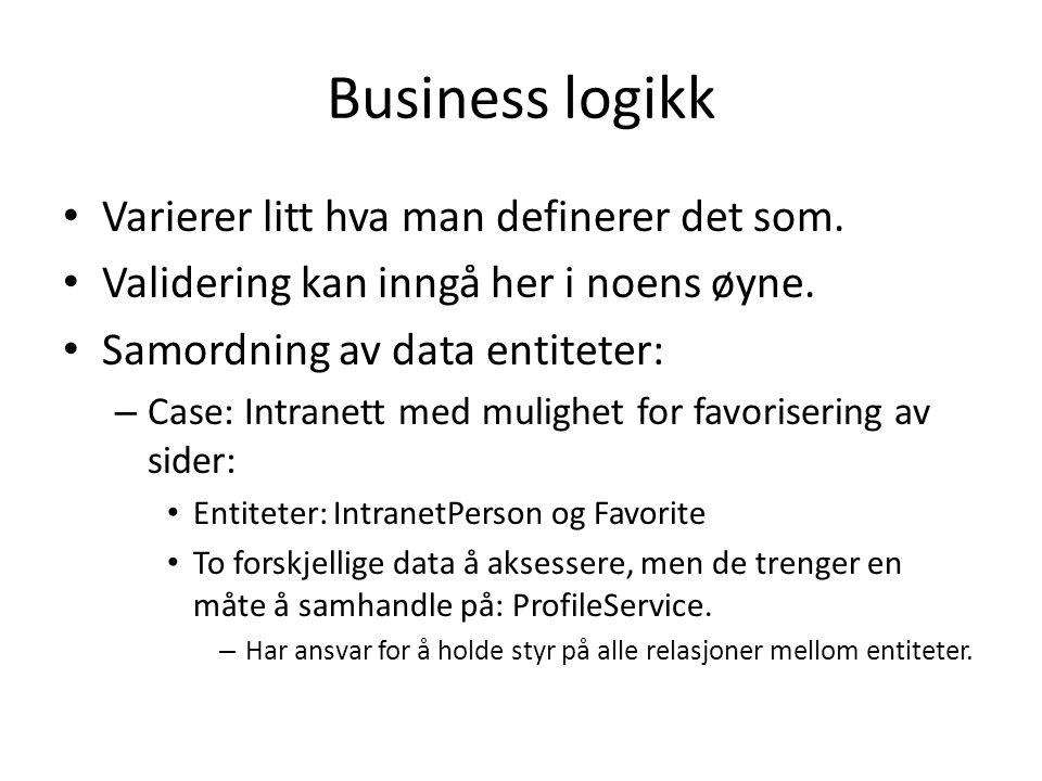 Business logikk • Varierer litt hva man definerer det som.