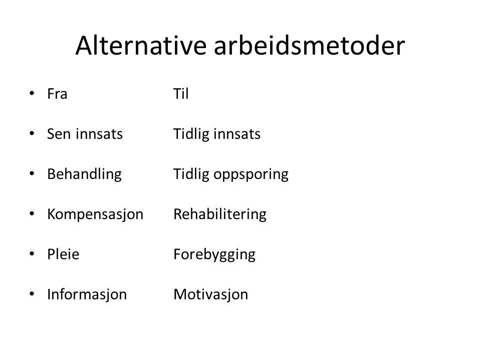 Alternative arbeidsmetoder • FraTil • Sen innsats Tidlig innsats • Behandling Tidlig oppsporing • Kompensasjon Rehabilitering • Pleie Forebygging • In