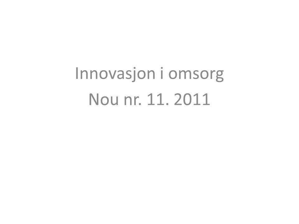 Bakgrunn for arbeidet • St meld nr 7 (2008-2009) 'Et nyskapende og bærekraftig Norge') valgte seg ut omsorgssektoren når den skulle se nærmere på innovasjon i offentlig sektor