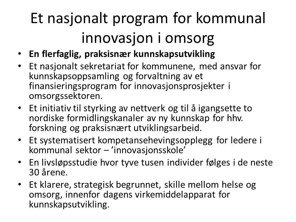 Et nasjonalt program for kommunal innovasjon i omsorg • En flerfaglig, praksisnær kunnskapsutvikling • Et nasjonalt sekretariat for kommunene, med ans