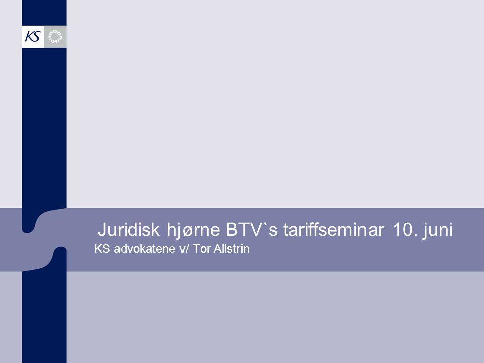 Juridisk hjørne BTV`s tariffseminar 10. juni KS advokatene v/ Tor Allstrin