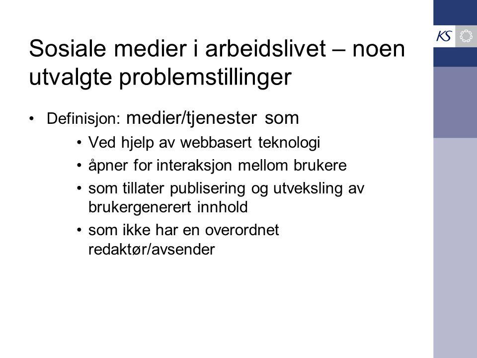 Sosiale medier i arbeidslivet – noen utvalgte problemstillinger •Definisjon: medier/tjenester som •Ved hjelp av webbasert teknologi •åpner for interak