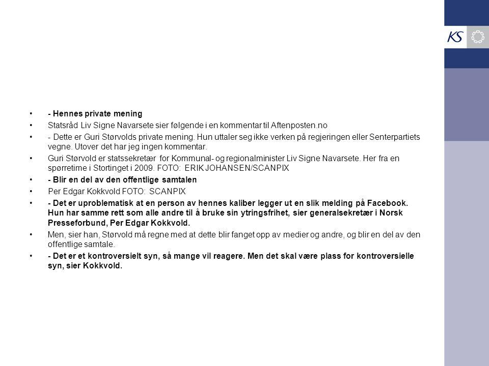 •- Hennes private mening •Statsråd Liv Signe Navarsete sier følgende i en kommentar til Aftenposten.no •- Dette er Guri Størvolds private mening. Hun