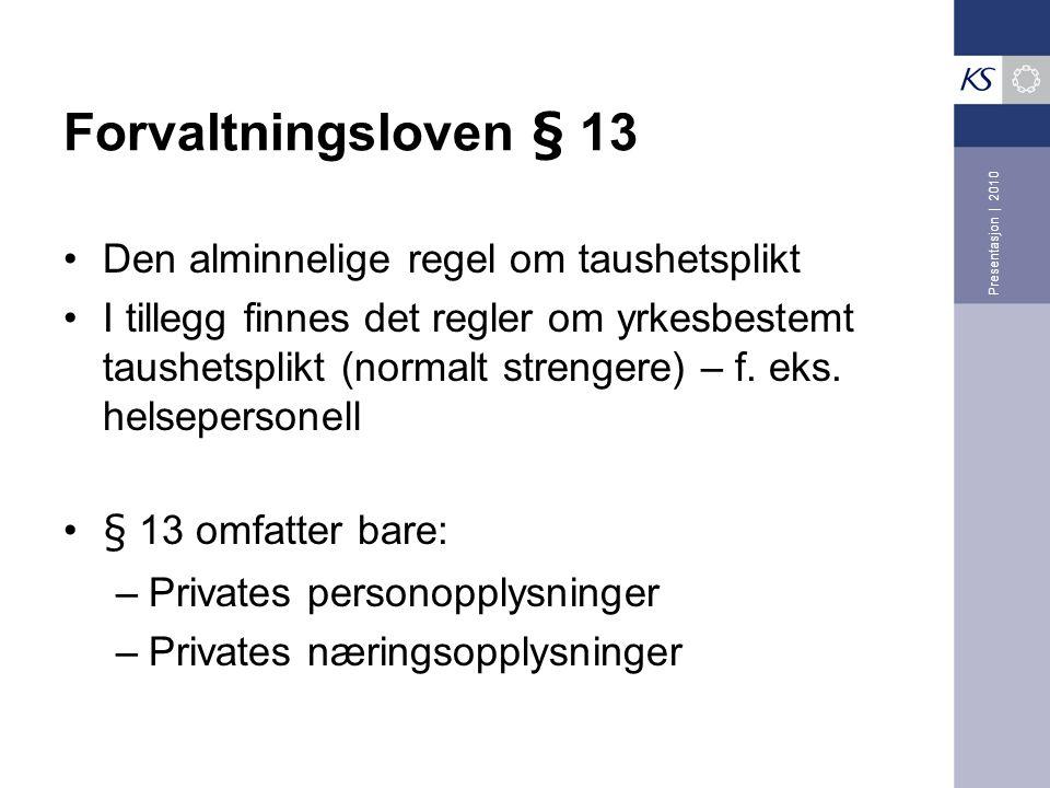 Forvaltningsloven § 13 •Den alminnelige regel om taushetsplikt •I tillegg finnes det regler om yrkesbestemt taushetsplikt (normalt strengere) – f. eks