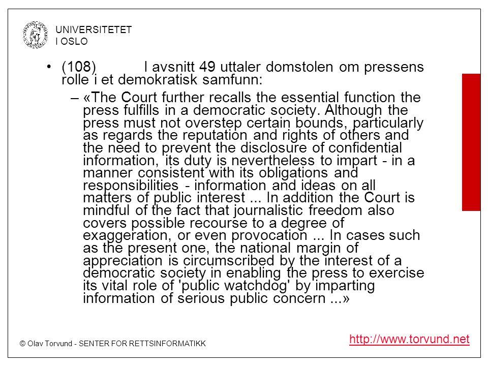 © Olav Torvund - SENTER FOR RETTSINFORMATIKK UNIVERSITETET I OSLO http://www.torvund.net •(108)I avsnitt 49 uttaler domstolen om pressens rolle i et d