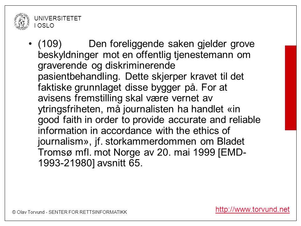 © Olav Torvund - SENTER FOR RETTSINFORMATIKK UNIVERSITETET I OSLO http://www.torvund.net •(109)Den foreliggende saken gjelder grove beskyldninger mot