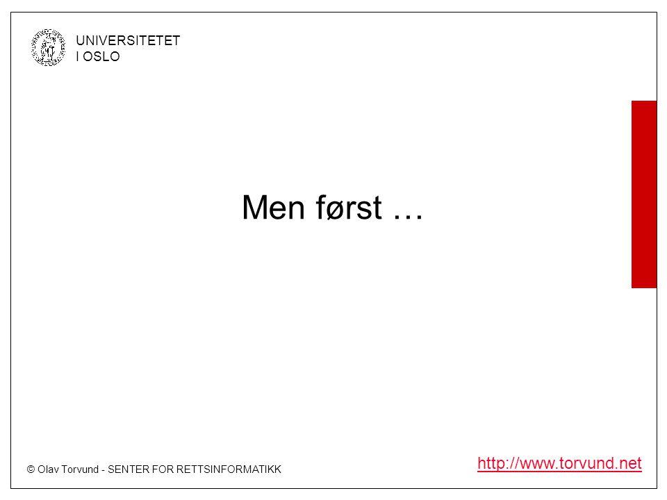 © Olav Torvund - SENTER FOR RETTSINFORMATIKK UNIVERSITETET I OSLO http://www.torvund.net Men først …