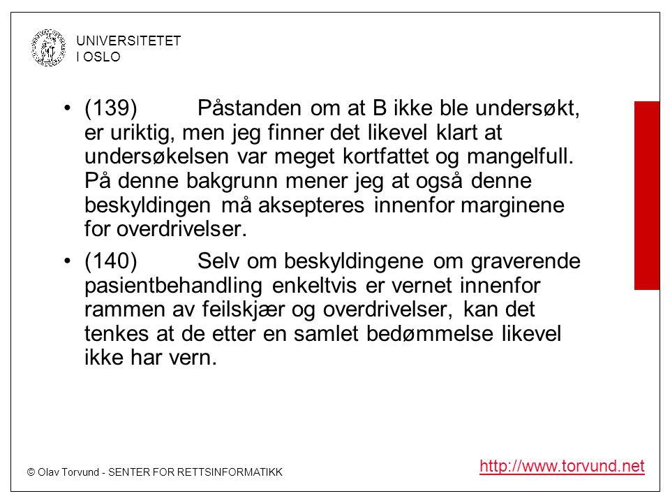 © Olav Torvund - SENTER FOR RETTSINFORMATIKK UNIVERSITETET I OSLO http://www.torvund.net •(139)Påstanden om at B ikke ble undersøkt, er uriktig, men j