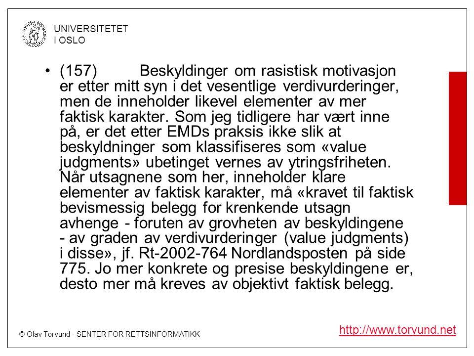 © Olav Torvund - SENTER FOR RETTSINFORMATIKK UNIVERSITETET I OSLO http://www.torvund.net •(157)Beskyldinger om rasistisk motivasjon er etter mitt syn