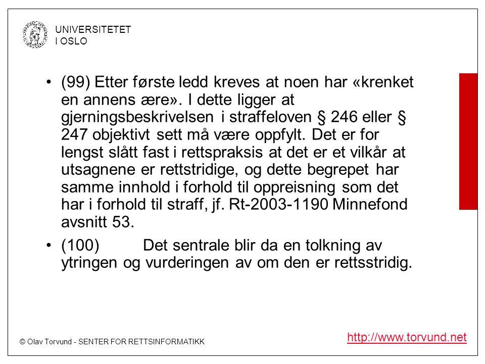 © Olav Torvund - SENTER FOR RETTSINFORMATIKK UNIVERSITETET I OSLO http://www.torvund.net •(99)Etter første ledd kreves at noen har «krenket en annens