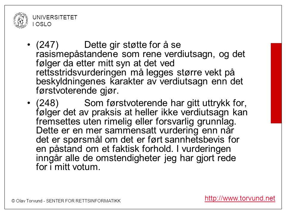 © Olav Torvund - SENTER FOR RETTSINFORMATIKK UNIVERSITETET I OSLO http://www.torvund.net •(247)Dette gir støtte for å se rasismepåstandene som rene ve