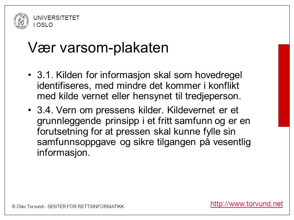 © Olav Torvund - SENTER FOR RETTSINFORMATIKK UNIVERSITETET I OSLO http://www.torvund.net Vær varsom-plakaten •3.1. Kilden for informasjon skal som hov