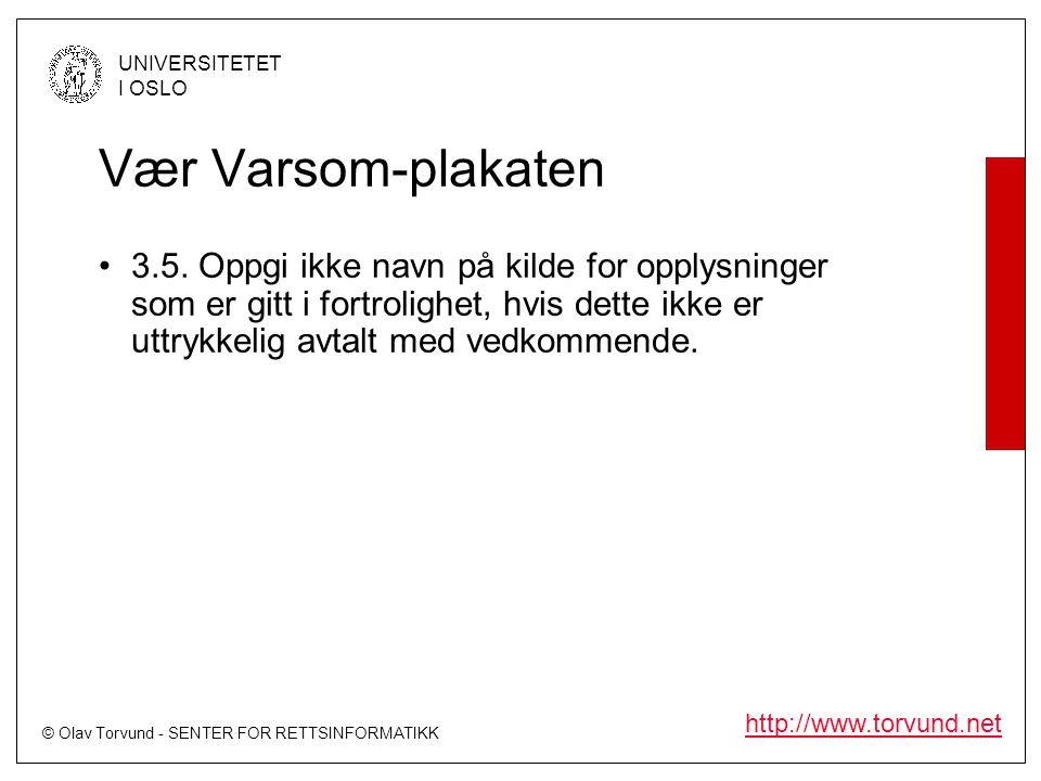 © Olav Torvund - SENTER FOR RETTSINFORMATIKK UNIVERSITETET I OSLO http://www.torvund.net Vær Varsom-plakaten •3.5. Oppgi ikke navn på kilde for opplys