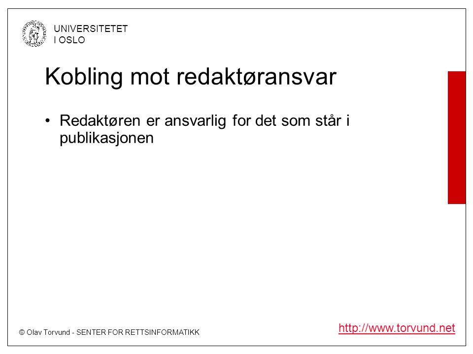 © Olav Torvund - SENTER FOR RETTSINFORMATIKK UNIVERSITETET I OSLO http://www.torvund.net Kobling mot redaktøransvar •Redaktøren er ansvarlig for det s