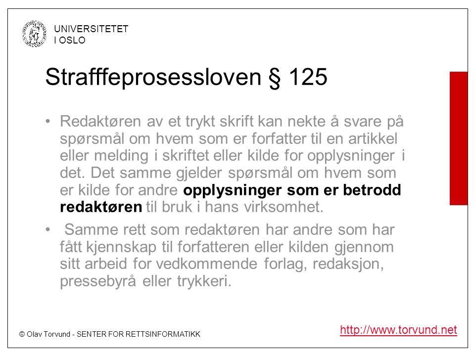 © Olav Torvund - SENTER FOR RETTSINFORMATIKK UNIVERSITETET I OSLO http://www.torvund.net Strafffeprosessloven § 125 •Redaktøren av et trykt skrift kan