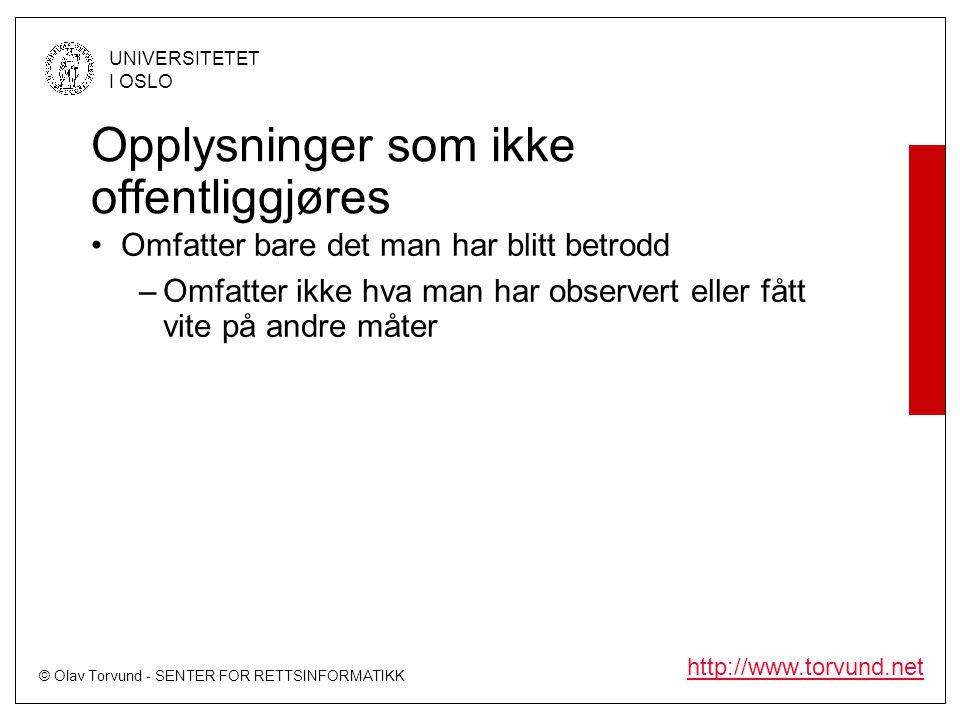 © Olav Torvund - SENTER FOR RETTSINFORMATIKK UNIVERSITETET I OSLO http://www.torvund.net Opplysninger som ikke offentliggjøres •Omfatter bare det man