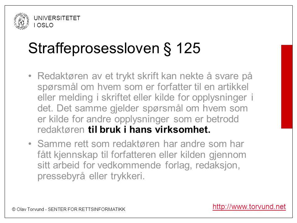 © Olav Torvund - SENTER FOR RETTSINFORMATIKK UNIVERSITETET I OSLO http://www.torvund.net Straffeprosessloven § 125 •Redaktøren av et trykt skrift kan